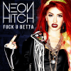 F**k U Betta /  Neon Hitch - Fuck U Betta (2012)